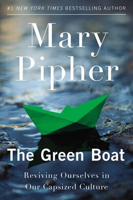 Book The Green Boat: Reviving Ourselves In Our Capsized Culture by Mary Pipher