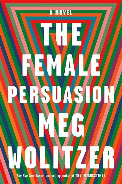 The Female Persuasion: A Novel by Meg Wolitzer