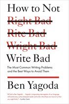 How To Not Write Bad: The Most Common Writing Problems And The Best Ways To Avoid Them