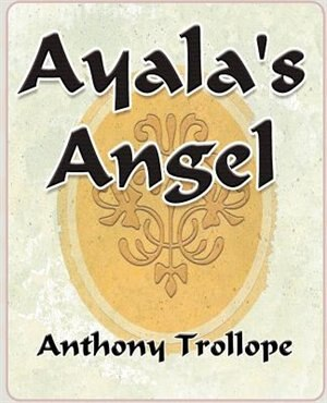 Ayalas Angel - by Anthony Trollope