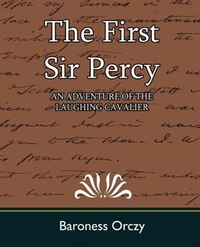 The First Sir Percy (an Adventure of the Laughing Cavalier)