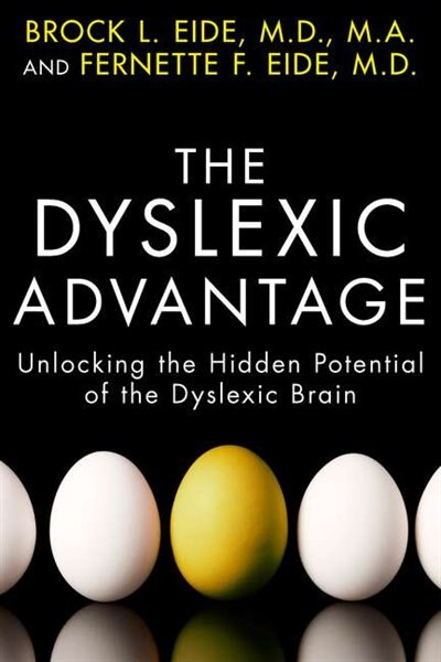 The Dyslexic Advantage: Unlocking The Hidden Potential Of The Dyslexic Brain by Brock L. Eide
