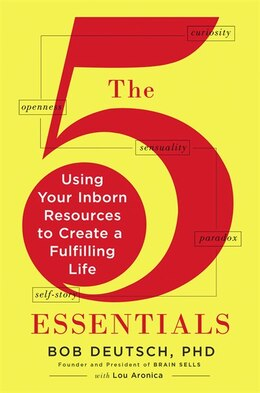 Book The 5 Essentials: Using Your Inborn Resources To Create A Fulfilling Life by Bob Deutsch