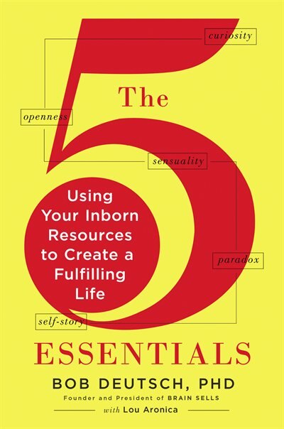 The 5 Essentials: Using Your Inborn Resources To Create A Fulfilling Life by Bob Deutsch