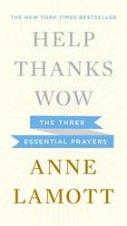 Help, Thanks, Wow: The Three Essential Prayers