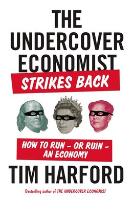 Book The Undercover Economist Strikes Back: How To Run-or Ruin-an Economy by Tim Harford
