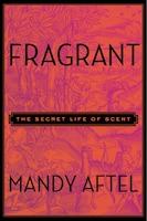 Fragrant: The Secret Life Of Scent