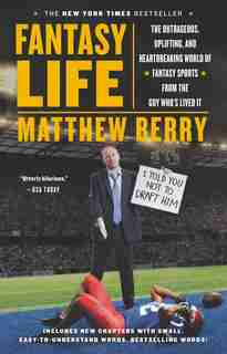 Fantasy Life: The Outrageous, Uplifting, And Heartbreaking World Of Fantasy Sports From The Guy Who's Lived It by Matthew Berry