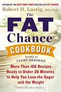 Book The Fat Chance Cookbook: More Than 100 Recipes Ready In Under 30 Minutes To Help You Lose The Sugar… by Robert H. Lustig