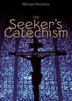Seeker's Catechism: The Basics Of Catholicism (revised)
