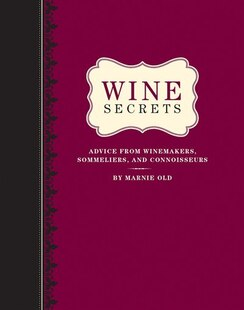 Wine Secrets: Advice from Winemakers, Sommeliers, and Connoisseurs