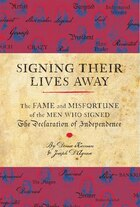 Signing Their Lives Away: The Fame and Misfortune of the Men Who Signed the Declaration of…