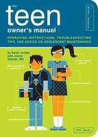 The Teen Owner's Manual: Operating Instructions, Troubleshooting Tips, And Advice On Adolescent…