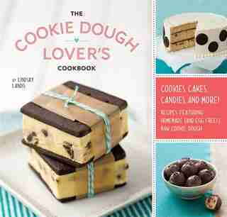 The Cookie Dough Lover's Cookbook: Cookies, Cakes, Candies, And More by Lindsay Landis