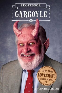Book Tales From Lovecraft Middle School #1: Professor Gargoyle by Charles Gilman