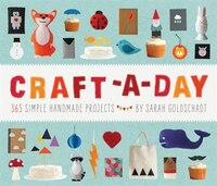 Book Craft-a-day: 365 Simple Handmade Projects by Sarah Goldschadt