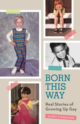 Book Born This Way: Real Stories Of Growing Up Gay by Paul Vitagliano