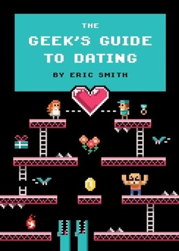Book The Geek's Guide To Dating by Eric Smith