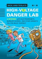 Nick And Tesla's High-voltage Danger Lab: A Mystery With Electromagnets, Burglar Alarms, And Other…