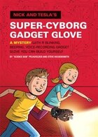 Nick And Tesla's Super-cyborg Gadget Glove: A Mystery With A Blinking, Beeping, Voice-recording…
