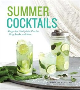 Book Summer Cocktails: Margaritas, Mint Juleps, Punches, Party Snacks, And More by Maria Del Mar Sacasa