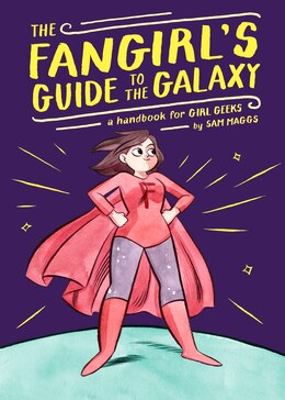 Book The Fangirl's Guide To The Galaxy: A Handbook For Girl Geeks by Sam Maggs