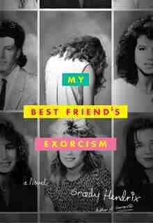 My Best Friend's Exorcism: A Novel by Grady Hendrix