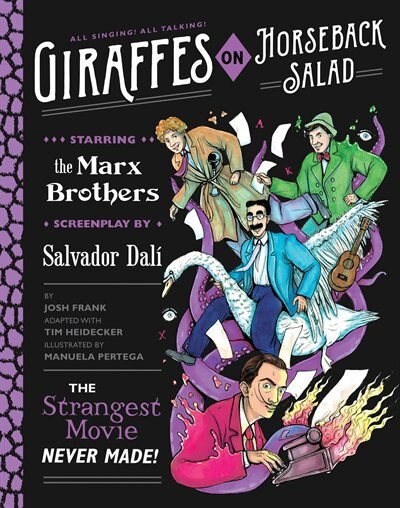 Giraffes On Horseback Salad: Salvador Dali, The Marx Brothers, And The Strangest Movie Never Made by Josh Frank