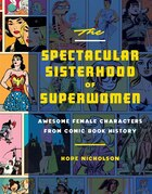 Book The Spectacular Sisterhood Of Superwomen: Awesome Female Characters From Comic Book History by Hope Nicholson