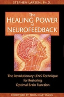 The Healing Power of Neurofeedback: The Revolutionary LENS Technique for Restoring Optimal Brain…