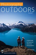 Photography Outdoors: A Field Guide For Travel And Adventure Photographers, 3rd Edition
