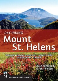 Day Hiking: Mount St. Helens: National Monument, Dark Divide, Cowlitz River Valley