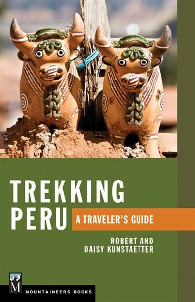 Trekking Peru: A Traveler's Guide by Roberty And Daisy Kunstaetter