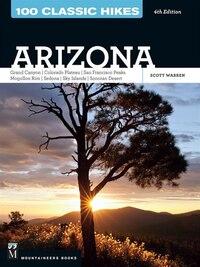 100 Classic Hikes Arizona: Grand Canyon, Colorado Plateau, San Francisco Peaks, Mogollon Rim…