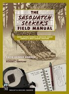 The Complete Sasquatch Field Manual: A Handbook For Tracking, Finding, And Confirming Your…