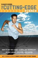 Runner's World The Cutting-Edge Runner: How to Use the Latest Science and Technology to Run Longer…