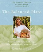 The Balanced Plate: The Essential Elements of Whole Foods and Good Health