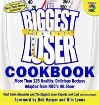 The Biggest Loser Cookbook: More Than 125 Healthy, Delicious Recipes Adapted from NBC's Hit Show
