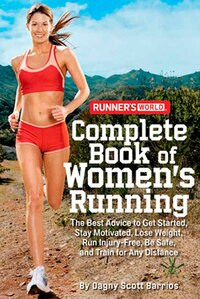 Runner's World Complete Book of Women's Running: The Best Advice to Get Started, Stay Motivated…