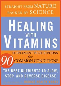 Healing with Vitamins: Straight from Nature, Backed by Science--The Best Nutrients to Slow, Stop…
