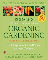 Rodale's Ultimate Encyclopedia of Organic Gardening: The Indispensable Green Resource for Every…
