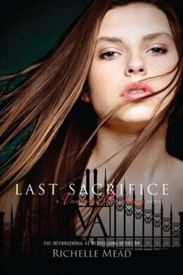 Book Last Sacrifice: A Vampire Academy Novel by Richelle Mead