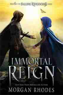 Immortal Reign: A Falling Kingdoms Novel by Morgan Rhodes