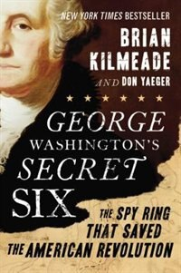 Book George Washington's Secret Six: The Spy Ring That Saved The American Revolution by Brian Kilmeade