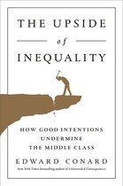 Book The Upside Of Inequality: How Good Intentions Undermine The Middle Class by Edward Conard