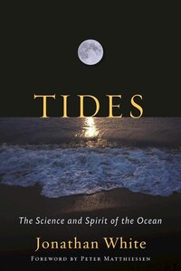 Tides: The Science And Spirit Of The Ocean