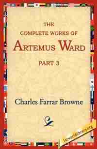 The Complete Works of Artemus Ward, Part 3 by Charles Farrar Browne