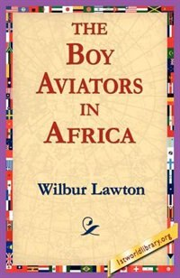 The Boy Aviators in Africa by Wilbur Lawton
