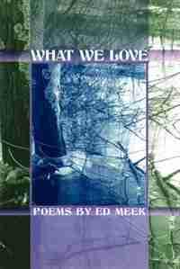 WHAT WE LOVE by Ed Meek
