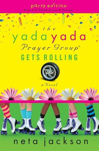 The Yada Yada Prayer Group Gets Rolling: Party Edition With Celebrations And Recipes by Neta Jackson